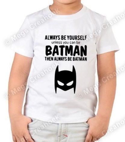 Ben altijd jezelf, tenzij je batman kan zijn!